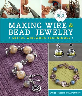 Making Wire & Bead Jewelry By Berkebile, Janice/ Stanley, Tracy